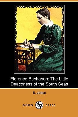 Florence Buchanan: The Little Deaconess of the South Seas (Dodo Press) by E. Jones