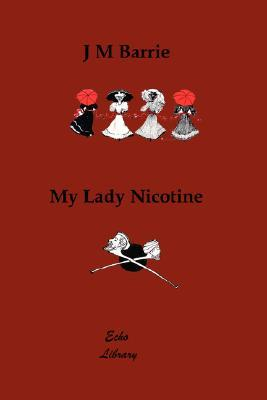 My Lady Nicotine: A Study in Smoke by J.M. Barrie, M.B. Prendergast