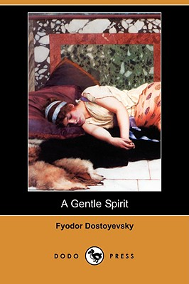 A Gentle Spirit (Dodo Press) by Fyodor Dostoyevsky