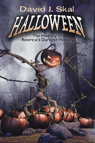Halloween: The History of America's Darkest Holiday by David J. Skal