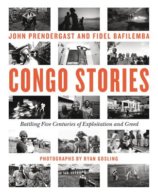 Congo Stories: Battling Five Centuries of Exploitation and Greed by Fidel Bafilemba, John Prendergast
