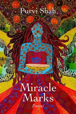 Miracle Marks: Poems by Purvi Shah