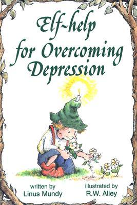 Elf-Help for Overcoming Depression by Linus Mundy, R.W. Alley