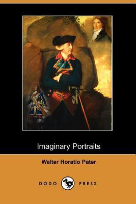 Imaginary Portraits (Dodo Press) by Walter Horatio Pater