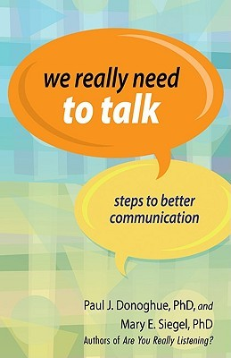We Really Need to Talk: Steps to Better Communication by Mary E. Siegel, Paul J. Donoghue