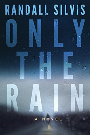 Only the Rain by Randall Silvis