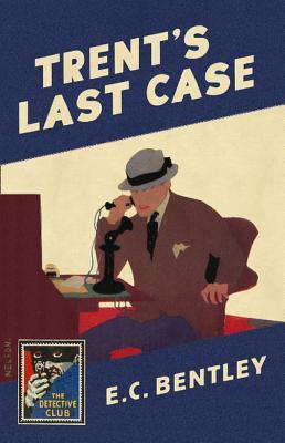Trent's Last Case: A Detective Story Club Classic Crime Novel by Dorothy L. Sayers, John Curran, E.C. Bentley