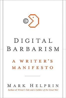 Digital Barbarism: A Writer's Manifesto by Mark Helprin
