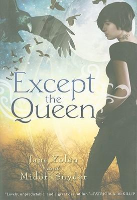 Except the Queen by Jane Yolen, Midori Snyder
