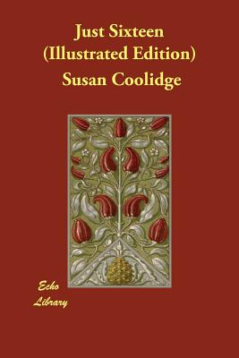 Just Sixteen (Illustrated Edition) by Susan Coolidge