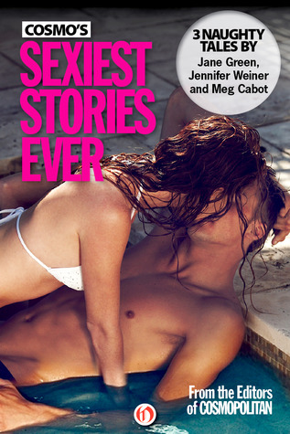 Cosmo's Sexiest Stories Ever: Three Naughty Tales by Jennifer Weiner, Jane Green, Meg Cabot