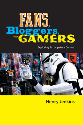Fans, Bloggers, and Gamers: Exploring Participatory Culture by Henry Jenkins