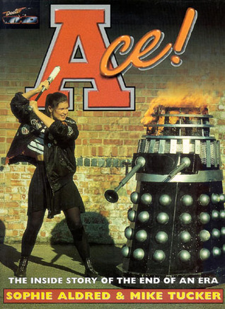 Ace!: The Inside Story of the End of an Era by Sophie Aldred, Mike Tucker
