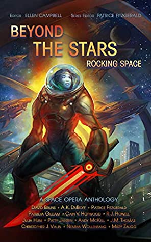 Beyond the stars: Rocking Space: a space opera anthology by Ellen Campbell, David Bruns, Patrice Fitzgerald, Christopher J. Valin, Patty Jansen, Julia Huni, Misty Zaugg, A.K. DuBoff, Andy McKell, Cain V. Hopwood