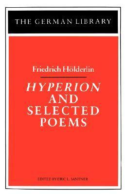 Hyperion and Selected Poems by Friedrich Hölderlin, Richard Sieburth, Michael Hamburger, Christopher Middleton, Eric L. Santner, Willard R. Trask
