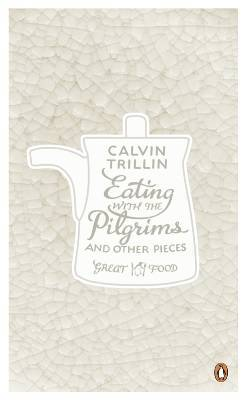 Eating with the Pilgrims and Other Pieces by Calvin Trillin