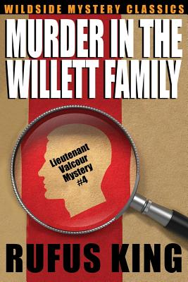 Murder in the Willett Family: A Lt. Valcour Mystery #4 by Rufus King