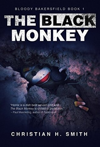 The Black Monkey (Bloody Bakersfield Book 1) by Christian H. Smith