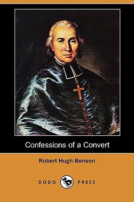 Confessions of a Convert (Dodo Press) by Robert Hugh Benson