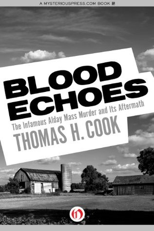 Blood Echoes: The Infamous Alday Mass Murder and Its Aftermath by Thomas H. Cook