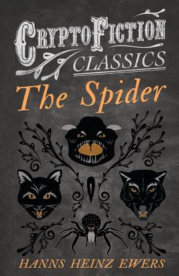The Spider (Cryptofiction Classics - Weird Tales of Strange Creatures) by Hanns Heinz Ewers