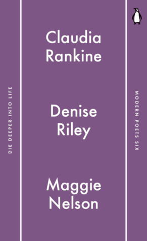 Die Deeper into Life by Maggie Nelson, Denise Riley, Claudia Rankine
