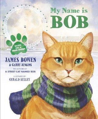My Name is Bob by Garry Jenkins, Gerald Kelley, James Bowen