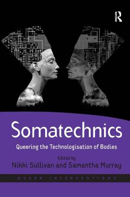 Somatechnics: Queering the Technologisation of Bodies by Samantha Murray