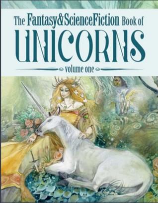 The Fantasy & Science Fiction Book of Unicorns: Volume One by E. Lily Yu, Theodore Sturgeon, Eric Norden, Vered Tochterman, Gardner Dozois, Gordon Van Gelder, Terry Bisson, Esther M. Friesner, Larry Niven