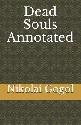 Dead Souls Annotated by Nikolai Gogol