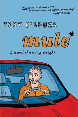 Mule: A Novel of Moving Weight by Tony D'Souza