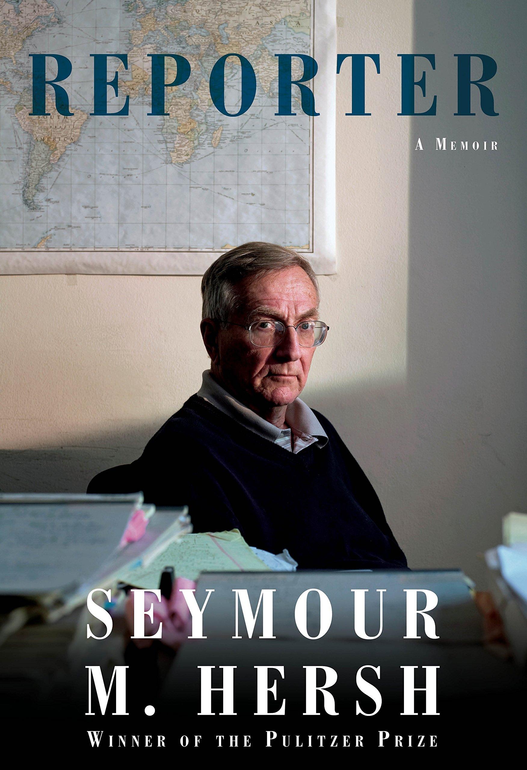 Reporter: A Memoir by Seymour M. Hersh