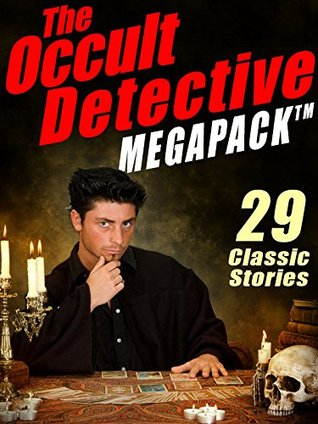 The Occult Detective Megapack: 29 Classic Stories by William Hope Hodgson, H. Heron, Mary Fortune, Robert E. Howard, Seabury Quinn, J. Sheridan Le Fanu