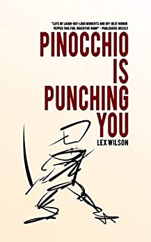 Pinocchio is Punching You: A Novella by Lex Wilson