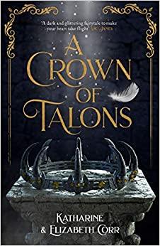 A Crown of Talons by Katharine Corr, Elizabeth Corr