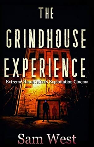 The Grindhouse Experience: An Extreme Horror Novel by Sam West