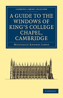 A Guide to the Windows of King's College Chapel, Cambridge by Montague Rhodes James