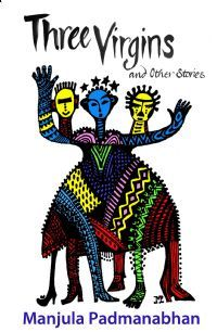 Three Virgins and Other Stories by Manjula Padmanabhan