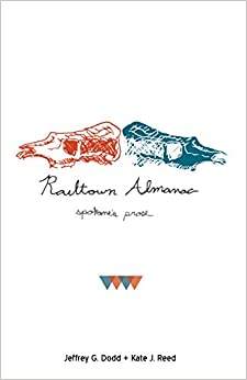 Railtown Almanac: a Spokane prose anthology by Nance Van Winckel, Jeffrey G. Dodd, Kate J. Reed, Sharma Shields, Rachel Toor, Beth Cooley, Shann Ray, Sam Ligon, Kris Dinnison