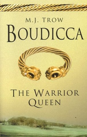 Boudicca: The Warrior Queen by M.J. Trow