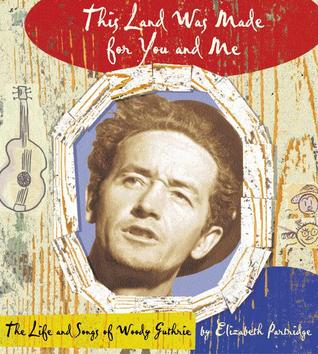 This Land Was Made for You and Me: The Life andSongs of Woody Guthrie by Elizabeth Partridge
