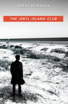 The Jekyl Island Club: A John Le Brun Novel, Book 1 by Brent Monahan