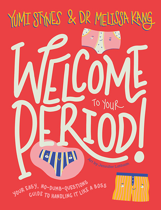Welcome To Your Period by Melissa Kang, Yumi Stynes