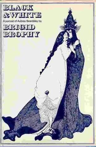 Black and White: A Portrait of Aubrey Beardsley by Brigid Brophy