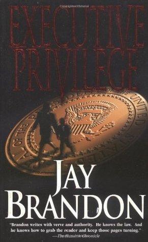 Executive Privilege by Jay Brandon