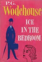Ice In The Bedroom by P.G. Wodehouse