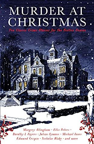Murder at Christmas: Ten Classic Crime Stories for the Festive Season by John, John Dickson, Carr, Cecily Gayford, Dorothy L. Sayers, Blake, Mortimer, Allingham, Margery, Edmund Crispin, Ellis Peters, Nicholas