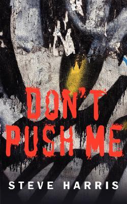 Don't Push Me by Steve Harris