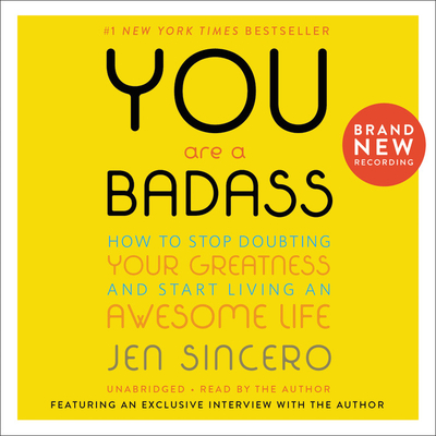 You Are a Badass: How to Stop Doubting Your Greatness and Start Living an Awesome Life [With Battery] by Jen Sincero