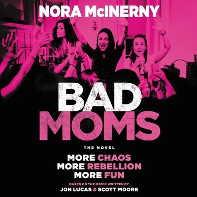 Bad Moms: The Novel by Jon Lucas, Scott Moore